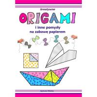 Origami i inne pomysły na zabawę z papierem - zbiorowa Praca | mała okładka