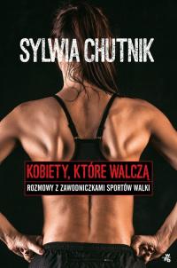 Kobiety, które walczą. Rozmowy z zawodniczkami sportów walki - Sylwia Chutnik   mała okładka