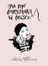 Jak być paryżanką w Polsce - Natalia Hołownia   mała okładka