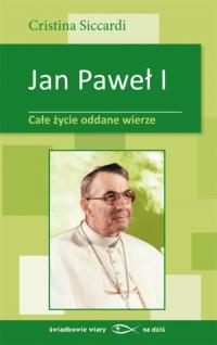Jan Paweł I Całe życie oddane wierze - Cristina Siccardi | mała okładka