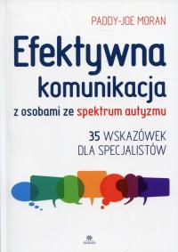 Efektywna komunikacja z osobami ze spektrum autyzmu 35 wskazówek dla specjalistów - Paddy-Joe Moran   mała okładka