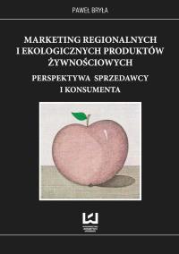 Marketing regionalnych i ekologicznych produktów żywnościowych Perspektywa sprzedawcy i konsumenta - Paweł Bryła   mała okładka