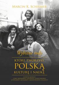 Wybitne rody, które tworzyły polską kulturę i naukę - Schirmer Marcin Konrad | mała okładka
