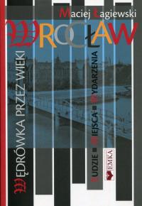 Wrocław wędrówka przez wieki - Maciej Łagiewski | mała okładka