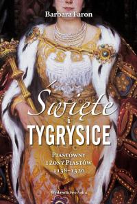 Święte i tygrysice Piastówny i żony Piastów 1138-1320 - Barbara Faron | mała okładka