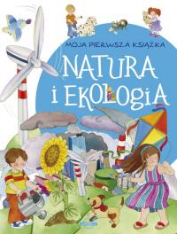 Moja pierwsza książka Natura i ekologia - zbiorowa Praca | mała okładka