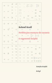 Perfekcyjna maszyna do czytania O ergonomii książki - Roland Reub | mała okładka