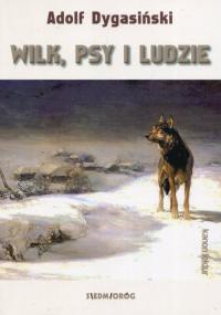 Wilk, psy i ludzie - Adolf Dygasiński | mała okładka
