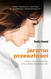 Gorzka pomarańcza ucieczka ze świata islamu historia Polki, żony muzułmanina - Nadia Hamid | mała okładka