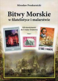 Bitwy morskie w filatelistyce i malarstwie Od starożytności do I wojny światowej Tom 1 - Mirosław Proskurnicki | mała okładka