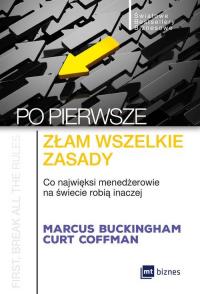 Po pierwsze złam wszelkie zasady Co najwięksi menadżerowie na świecie robią inaczej - Buckingham Marcus, Coffman Curt | mała okładka