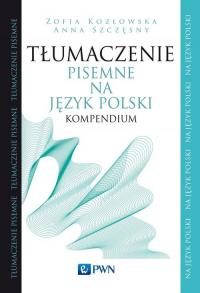 Tłumaczenie pisemne na język polski Kompendium - Kozłowska Zofia, Szczęsny Anna | mała okładka