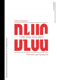 Dług Pierwsze pięć tysięcy lat - David Graeber   mała okładka