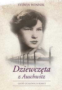 Dziewczęta z Auschwitz Głosy ocalonych kobiet - Sylwia Winnik   mała okładka