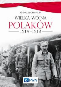 Wielka wojna Polaków 1914-1918 - Andrzej Chwalba | mała okładka