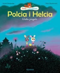 Edzio i przyjaciele Polcia i Helcia Wielka przygoda - Desbordes Astrid, Boutavant Marc | mała okładka