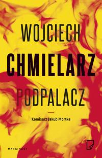 Podpalacz - Wojciech Chmielarz   mała okładka