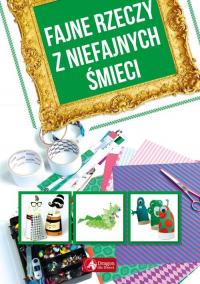 Fajne rzeczy z niefajnych śmieci - zbiorowe opracowanie | mała okładka