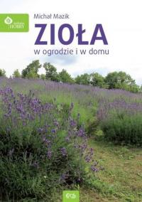 Zioła w domu i w ogrodzie - Michał Mazik | mała okładka