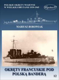 Okręty francuskie pod polską banderą - Mariusz Borowiak   mała okładka