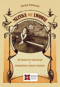 Muzyka we Lwowie Od Mozarta do Majerskiego Kompozytorzy muzycy instytucje - Michał Piekarski   mała okładka