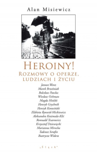Heroiny! Rozmowy o operze, ludziach i życiu - Alan Misiewicz | mała okładka