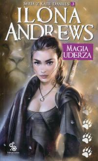 Magia uderza Seria z Kate Daniels 3 - Ilona Andrews | mała okładka