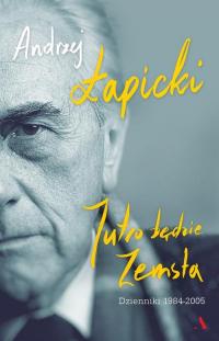 Jutro będzie zemsta Dzienniki 1984-2005 - Andrzej Łapicki   mała okładka