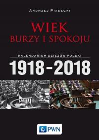 Wiek burzy i spokoju Kalendarium dziejów Polski 1918-2018 - Andrzej Piasecki   mała okładka