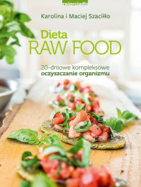 Dieta Raw Food 20-dniowe kompleksowe oczyszczanie organizmu - Szaciłło Karolina, Szaciłło Maciej   mała okładka