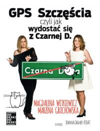 GPS szczęścia, czyli jak wydostać się z czarnej d. - Magdalena Witkiewicz, Marzena Grochowska | mała okładka