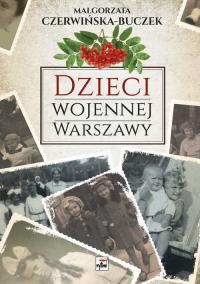 Dzieci wojennej Warszawy - Małgorzata Czerwińska-Buczek | mała okładka