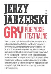 Gry poetyckie i teatralne - Jerzy Jarzębski   mała okładka