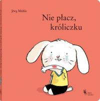 Nie płacz, króliczku - Jorg Muhle | mała okładka