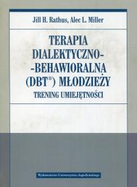 Terapia dialektyczno-behawioralna DBT młodzieży Trening umiejętności - Rathus Jill H., Miller Alec L. | mała okładka