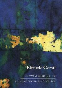 Używam więc jestem Ich gebrauche also ich bin - Elfriede Gerstl | mała okładka