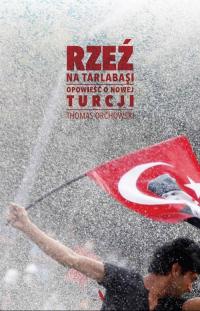 Rzeź na Tarlabasi Opowieść o nowej Turcji - Thomas Orchowski   mała okładka