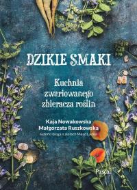 Dzikie smaki. Kuchnia zwariowanego zbieracza roślin - Nowakowska Kaja, Ruszkowska Małgorzata   mała okładka