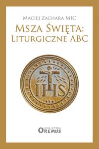 Msza Święta: Liturgiczne ABC - Maciej Zachara | mała okładka
