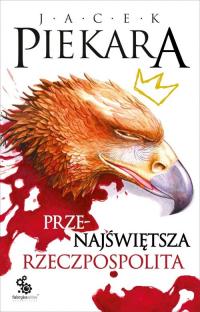 Przenajświętsza Rzeczpospolita - Jacek Piekara | mała okładka