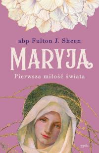 Maryja Pierwsza miłość świata - Sheen Fulton | mała okładka