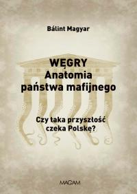 Węgry Anatomia państwa mafijnego Czy taka przyszłość czeka Polskę? - Balint Magyar   mała okładka