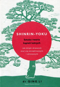 Shinrin-yoku Sztuka i teoria kąpieli leśnych - Dr Qing Li | mała okładka