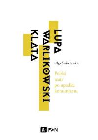 Polski teatr po upadku komunizmu. Lupa, Warlikowski, Klata - Olga Śmiechowicz   mała okładka