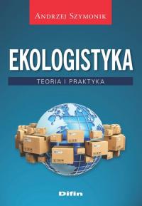 Ekologistyka Teoria i praktyka - Andrzej Szymonik   mała okładka