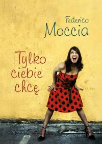 Tylko ciebie chcę - Federico Moccia | mała okładka