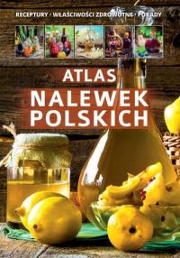 Atlas nalewek polskich Receptury Składniki Porady - zbiorowe Opracowanie | mała okładka
