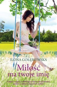 Miłość ma twoje imię - Ilona Gołębiewska | mała okładka
