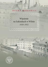 Więzienie na Łukiszkach w Wilnie 1939-1953 - Monika Tomkiewicz   mała okładka