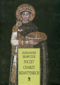 Poczet Cesarzy Bizantyjskich - Aleksander Krawczuk | mała okładka